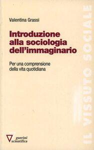 Introduzione alla sociologia dell'immaginario. Per una comprensione della vita quotidiana