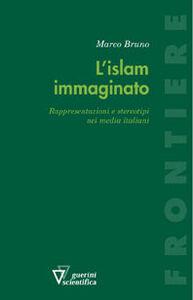 L' Islam immaginato. Rappresentazioni e stereotipi nei media italiani
