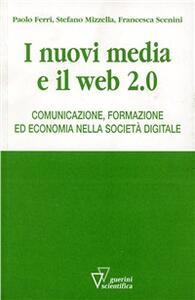 Nuovi media e Web 2.0 - Stefano Mizzella,Paolo Ferri,Francesca Scenini - copertina
