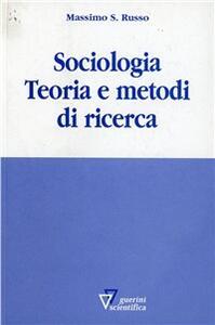 Sociologia. Teoria e metodi di ricerca