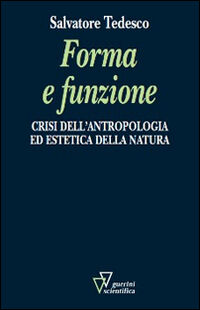 Forma e funzione. Crisi dell'antropologia ed estetica della natura