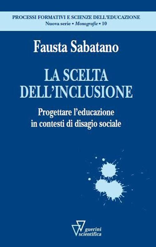 La scelta dell'inclusione. Progettare l'educazione in contesti di disagio sociale