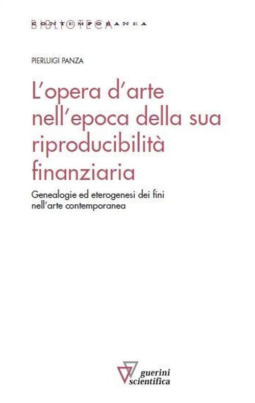 L' opera d'arte nell'epoca della sua riproducibilità finanziaria. Genealogie ed eterogenesi dei fini nell'arte contemporanea