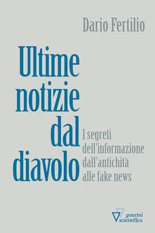 Ultime notizie dal diavolo. I segreti della disinformazione dall'antichità alle fake news - Dario Fertilio - copertina