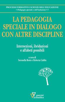 La pedagogia speciale in dialogo con altre discipline. Intersezioni, ibridazioni e alfabeti possibili.pdf