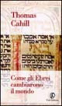 Come gli ebrei cambiarono il mondo - Cahill Thomas - wuz.it