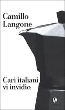 Cari italiani vi invidio -  Camillo Langone - copertina