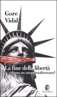 La fine della libertà. Verso un nuovo totalitarismo? - Gore Vidal - copertina