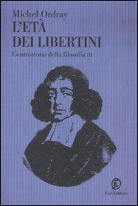 L' età dei libertini. Controstoria della filosofia. Vol. 3