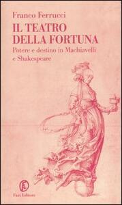 Il teatro della fortuna. Potere e destino in Machiavelli e Shakespeare