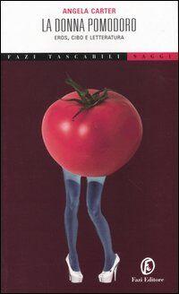 La donna pomodoro. Eros, cibo e letteratura