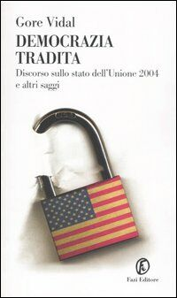 Democrazia tradita. Discorso sullo stato dell'Unione 2004 e altri saggi