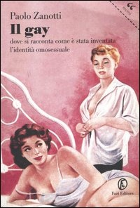 Il Il gay. Dove si racconta come è stata inventata l'identità omosessuale - Zanotti Paolo - wuz.it