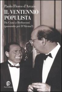 Libro Il ventennio populista. Da Craxi a Berlusconi (passando per D'Alema?) Paolo Flores D'Arcais