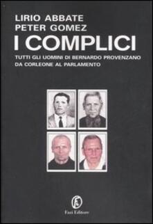 I complici. Tutti gli uomini di Bernardo Provenzano da Corleone al Parlamento - Lirio Abbate,Peter Gomez - copertina