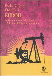 Euroil. La borsa iraniana del petrolio e il declino dell'impero americano