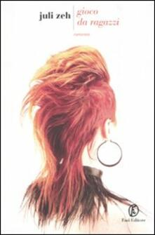 Gioco da ragazzi - Juli Zeh - copertina