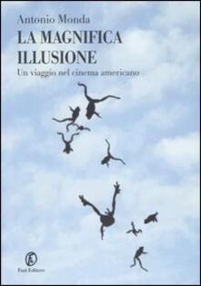 La magnifica illusione. Un viaggio nel cinema americano - Antonio Monda - copertina
