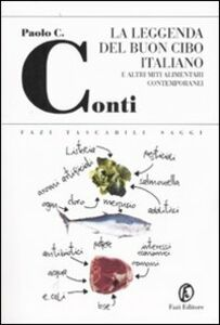 Libro La leggenda del buon cibo italiano e altri miti alimentari contemporanei Paolo C. Conti
