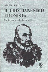 Il cristianesimo edonista. Controstoria della filosofia. Vol. 2
