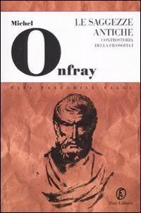 Le saggezze antiche. Controstoria della filosofia. Vol. 1