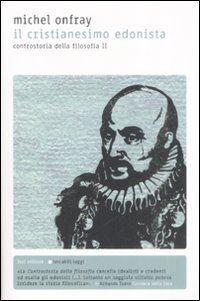 Il Cristanesimo edonista. Controstoria della filosofia. Vol. 2