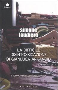 Libro La difficile disintossicazione di Gianluca Arkanoid Simone Laudiero