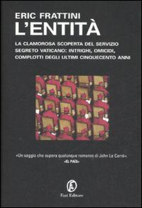L' entità. La clamorosa scoperta del servizio segreto vaticano: intrighi, omicidi, complotti degli ultimi cinquecento anni