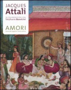Libro Amori. Storia del rapporto uomo-donna Jacques Attali , Stéphanie Bonvicini