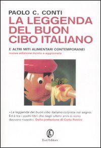 La leggenda del buon cibo italiano e altri miti alimentari contemporanei
