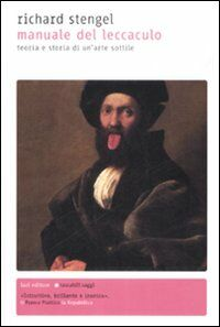 Il manuale del leccaculo. Teoria e storia di un'arte sottile