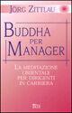 Buddha per manager. La meditazione orientale per dirigenti in carriera