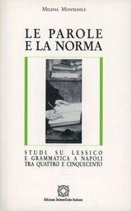 Le parole e la norma. Studi su lessico e grammatica a Napoli tra Quattro e Cinquecento