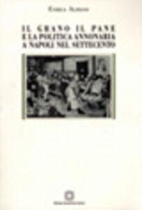 Il grano, il pane e la politica annonaria a Napoli nel Settecento