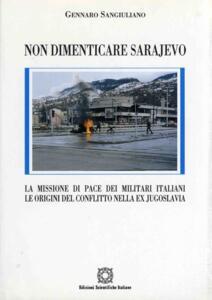 Non dimenticare Sarajevo. La missione di pace dei militari italiani. Le origini del conflitto nella ex Jugoslavia