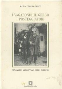I vagabondi, il gergo, i posteggiatori. Dizionario napoletano della parlèsia