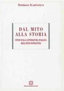 Dal mito alla storia. Studi di letteratura italiana dell'800 e '900