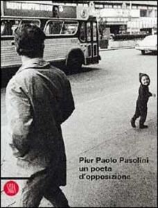 Pier Paolo Pasolini: un poeta d'opposizione - copertina