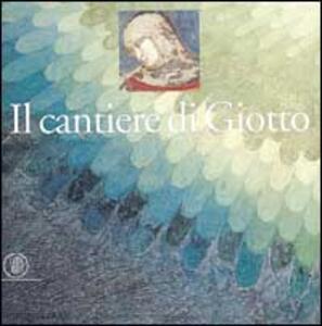 Il cantiere di Giotto - Bruno Zanardi,Federico Zeri,Chiara Frugoni - copertina