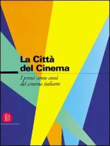 La città del cinema. I cento anni del cinema italiano - copertina