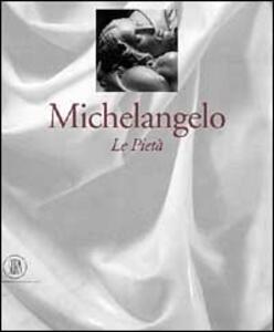 Michelangelo. Le tre Pietà - Antonio Paolucci - copertina
