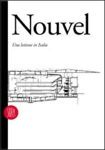 Jean Nouvel. Una lezione in Italia. Architettura e design 1976-1995 - copertina