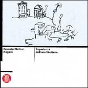 Ernesto Nathan Rogers. Esperienza dell'architettura - Ernesto N. Rogers - copertina