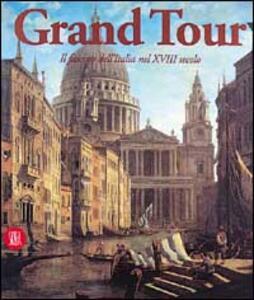 Grand tour. Il fascino dell'Italia nel XVIII secolo - copertina