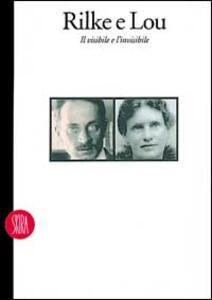 Rilke e Lou. Il visibile e l'invisibile. Ediz. illustrata - copertina