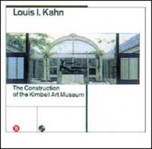 Louis Kahn. La costruzione del Kimbell art museum - Luca Bellinelli,Joseph Rykwert - copertina