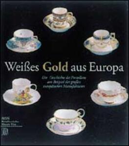 Weisses Gold aus Europa. Ediz. tedesca e inglese - Wilfried Seipel,Hannes Walter - copertina