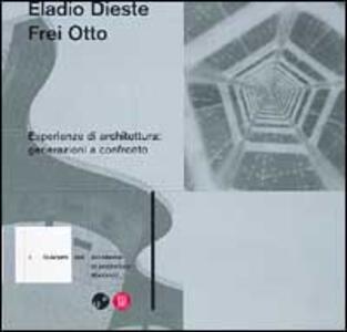 Eladio Dieste e Frei Otto. Esperienze di architettura: generazioni a confronto - copertina