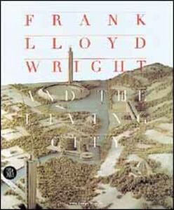 Frank Lloyd Wright and The living city. Ediz. inglese - copertina