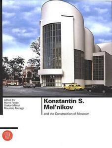 Konstantin S. Mel'nikov e la costruzione di Mosca. Ediz. inglese